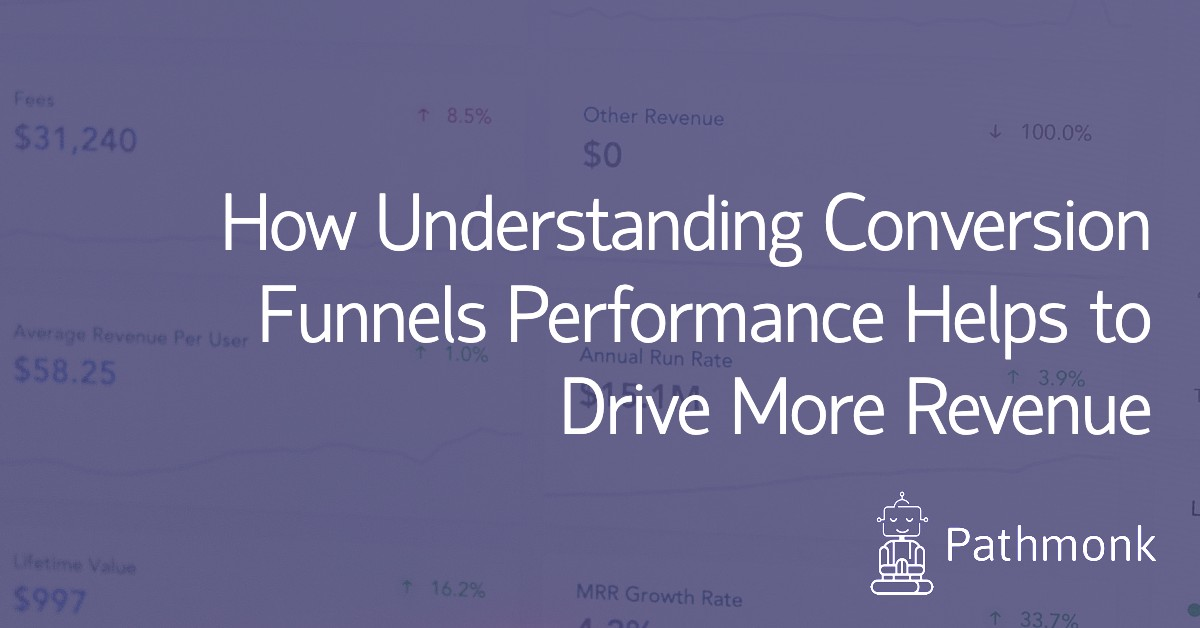 How Understanding Conversion Funnels Performance Helps to Drive More Revenue