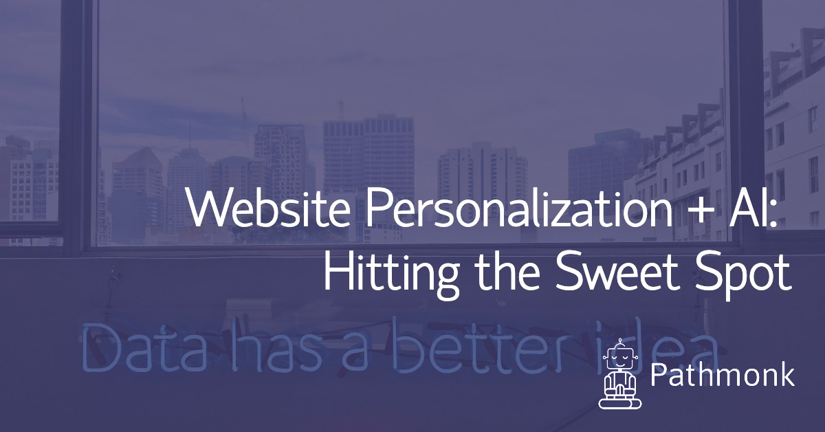 Website Personalization + Artificial Intelligence: Hitting the Sweet Spot