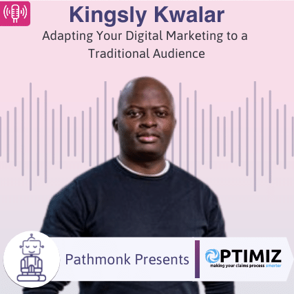 Adapting Your Digital Marketing to a Traditional Audience Interview with Kingsly Kwalar from Optimiz