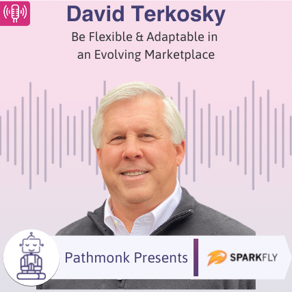 Be Flexible & Adaptable in an Evolving Marketplace Interview with David Terkosky from Sparkfly