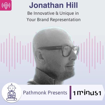 Be Innovative & Unique in Your Brand Representation Interview with Jonathan Hill from 1minus1
