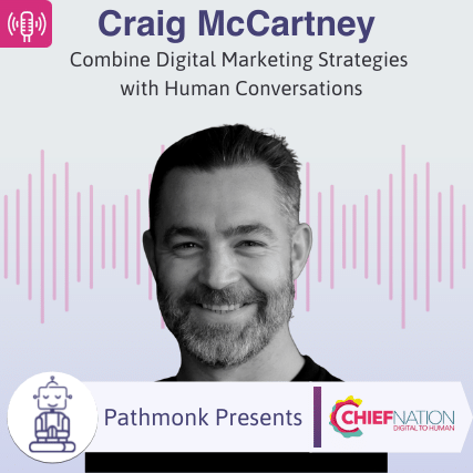 Combine Digital Marketing Strategies with Human Conversations Interview with Craig McCartney from Chief Nation