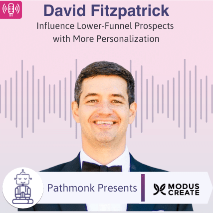 Influence Lower-Funnel Prospects with More Personalization Interview with David Fitzpatrick from Modus Create