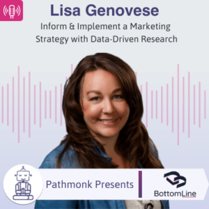 Inform & Implement a Marketing Strategy with Data-Driven Research Interview with Lisa Genovese from BottomLine