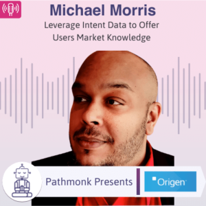 Leverage Intent Data to Offer Users Market Knowledge Interview with Michael Morris from Origen