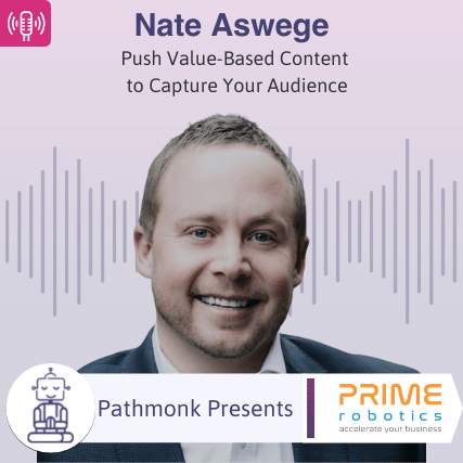 Push Value-Based Content to Capture Your Audience Interview with Nate Aswege from Prime Robotics