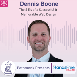 The 5 E's of a Successful & Memorable Web Design Interview with Dennis Boone from HandsFree Health