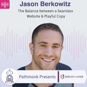 The Balance between a Seamless Website & Playful Copy Interview with Jason Berkowitz from Break The Web