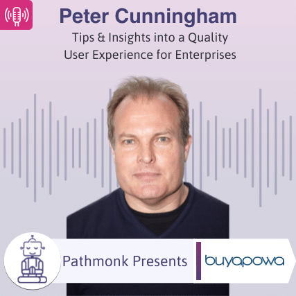 Tips & Insights into a Quality User Experience for Enterprises Interview with Peter Cunningham from Buyapowa