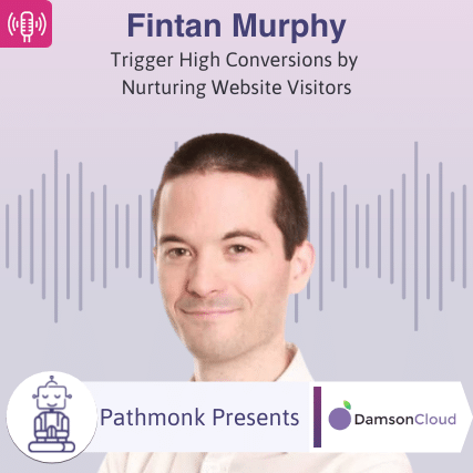 Trigger High Conversions by Nurturing Website Visitors Interview with Fintan Murphy from DamsonCloud