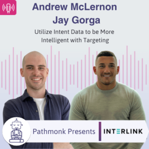 Utilize Intent Data to be More Intelligent with Targeting Interview with Andrew McLernon and Jay Gorga from Interlink