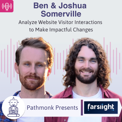 Analyze Website Visitor Interactions to Make Impactful Changes Interview with Ben and Joshua Somerville from Farsiight
