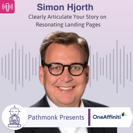 Clearly Articulate Your Story on Resonating Landing Pages Interview with Simon Hjorth from OneAffiniti