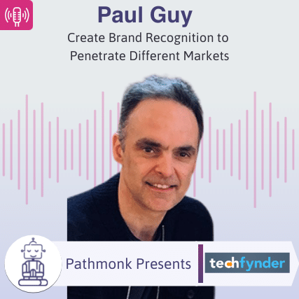 Create Brand Recognition to Penetrate Different Markets Interview with Paul Guy from Techfynder