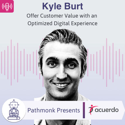 Deliver Customer Value with an Optimized Digital Experience Interview with Kyle Burt from Acuerdo
