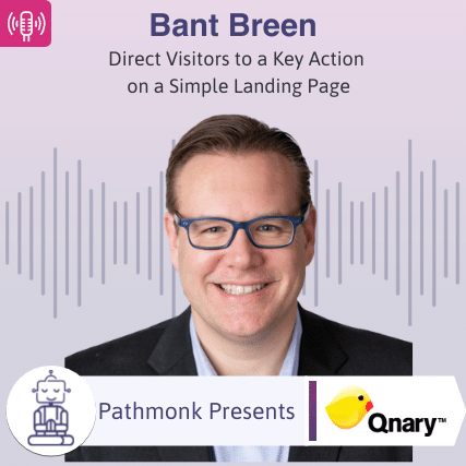 Direct Visitors to a Key Action on a Simple Landing Page Interview with Bant Breen from Qnary
