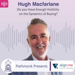 Do you Have Enough Visibility on the Dynamics of Buying Interview with Hugh Macfarlane from Align.Me