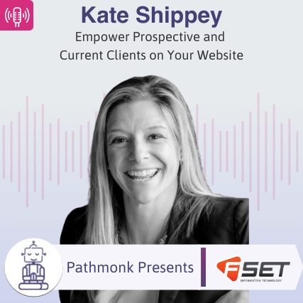 Empower Prospective and Current Clients on Your Website Interview with Kate Shippey from FSET