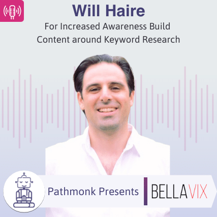 For Increased Awareness Build Content around Keyword Research Interview with Will Haire from BellaVix