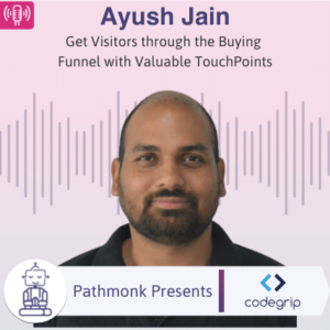 Get Visitors through the Buying Funnel with Valuable TouchPoints Interview with Ayush Jain from CodeGrip