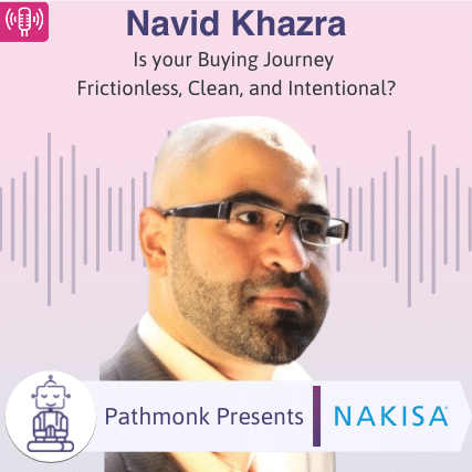 Is your Buying Journey Frictionless, Clean and Intentional Interview with Navid Khazra from Nakisa