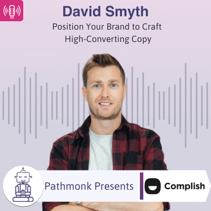 Position Your Brand to Craft High-Converting Copy Interview with David Smyth from Complish