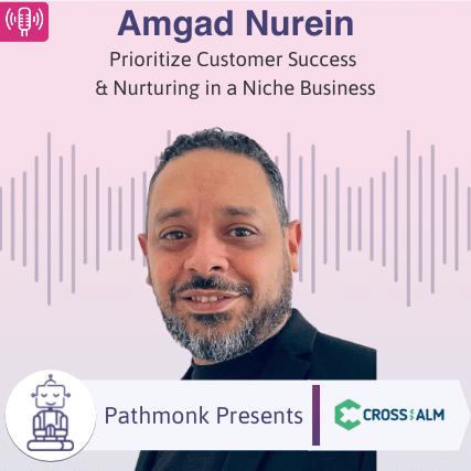 Prioritize Customer Success & Nurturing in a Niche Business Interview with Amgad Nurein from Cross ALM