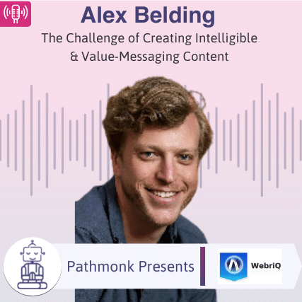 The Challenge of Creating Intelligible & Value-Messaging Content Interview with Alex Belding from WebriQ
