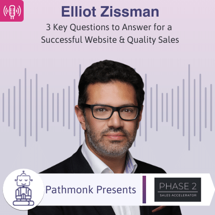 3 Key Questions to Answer for a Successful Website & Quality Sales Interview with Elliot Zissman from Phase 2