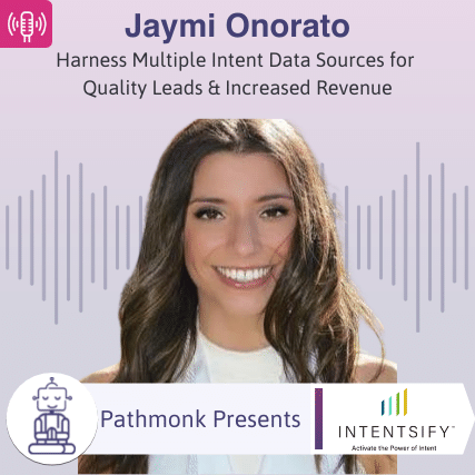 Harness Multiple Intent Data Sources for Quality Leads & Increased Revenue Interview with Jaymi Onorato from Intensify
