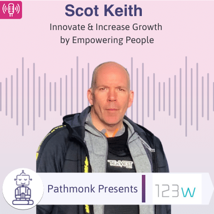 Innovate & Increase Growth by Empowering People Interview with Scot Keith from One Twenty Three West