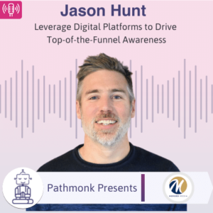 Leverage Digital Platforms to Drive Top-of-the-Funnel Awareness Interview with Jason Hunt from Merged Media