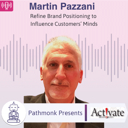Refine Brand Positioning to Influence Customers' Minds Interview with Martin Pazzani from Activate Brain & Body