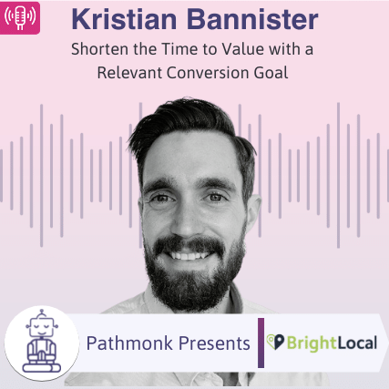 Shorten the Time to Value with a Relevant Conversion Goal Interview with Kristian Bannister from BrightLocal
