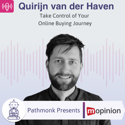 Take Control of Your Online Buying Journey Interview with Quirijn van der Haven from Mopinion