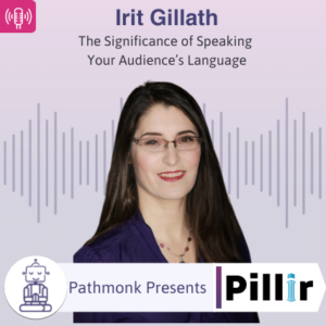 The Significance of Speaking Your Audience's Language Interview with Irit Gillath from Pillir