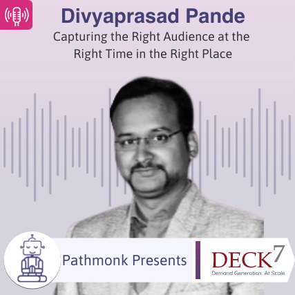 Capturing the Right Audience at the Right Time in the Right Place Interview with Divyaprasad Pande from Deck7