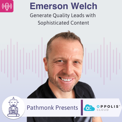 Generate Quality Leads with Sophisticated Content Interview with Emerson Welch from Oppolis