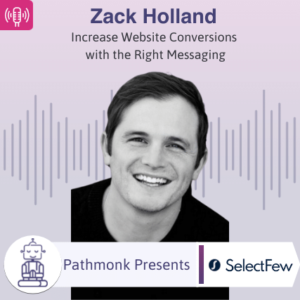 Increase Website Conversions with the Right Messaging Interview with Zack Holland from SelectFew