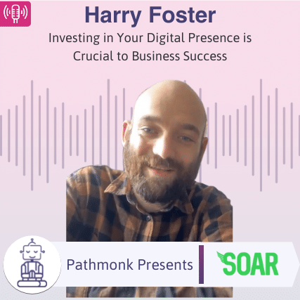 Investing in Your Digital Presence is Crucial to Business Success Interview with Harry Foster from SoarOnline