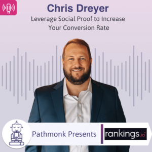 Leverage Social Proof to Increase Your Conversion Rate Interview with Chris Dreyer from Rankings.io
