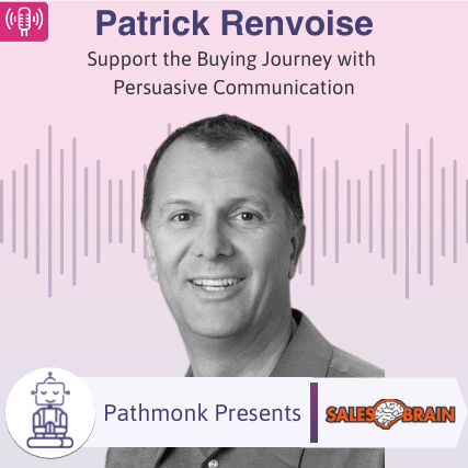 Support the Buying Journey with Persuasive Communication Interview with Patrick Renvoise from SalesBrain