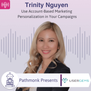 Use Account-Based Marketing Personalization in Your Campaigns Interview with Trinity Nguyen from UserGems